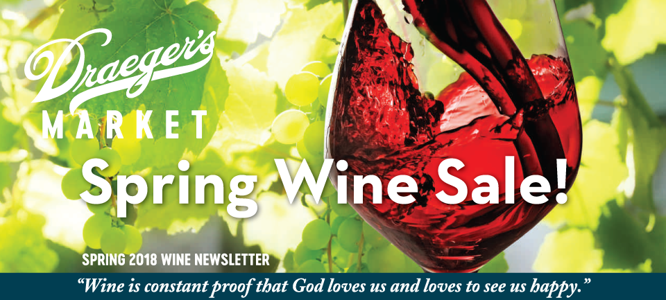Draeger's Market Spring Wine Sale! Spring 2018 Wine Newsletter 'wine is constant proof that God loves us and loves to see us happy'